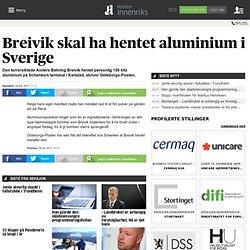 Breivik skal ha hentet aluminium i Sverige - Nyheter - Innenriks - Aftenposten.no