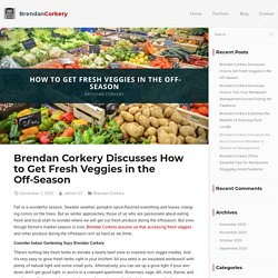 Brendan Corkery Discusses How to Get Fresh Veggies in the Off-Season