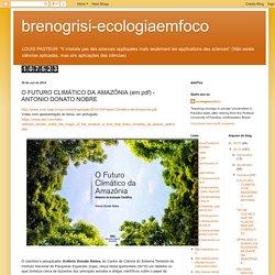 brenogrisi-ecologiaemfoco: O FUTURO CLIMÁTICO DA AMAZÔNIA (em pdf) - ANTONIO DONATO NOBRE