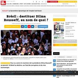 Brésil : destituer Dilma Rousseff, au nom de quoi ?