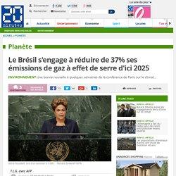 Le Brésil s'engage à réduire de 37% ses émissions de gaz à effet de serre d'ici 2025
