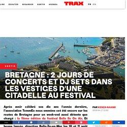 Bretagne : 2 jours de concerts et DJ sets dans les vestiges d'une citadelle au festival Belle Ile On Air