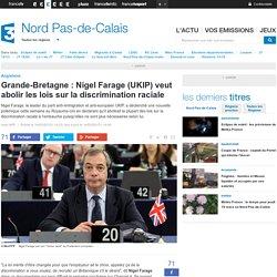 Grande-Bretagne : Nigel Farage (UKIP) veut abolir les lois sur la discrimination raciale