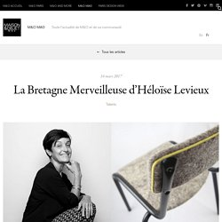 La Bretagne Merveilleuse d'Héloïse Levieux – Membre des Ateliers d'Art de France, la créatrice imagine et façonne des objets textiles contemporains - 16/03/17