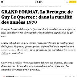 GRAND FORMAT. La Bretagne de Guy Le Querrec : dans la ruralité des années 1970