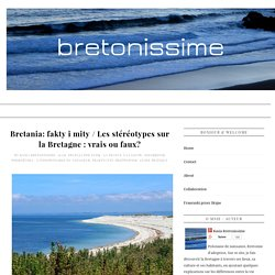 Bretonissime: Bretania: fakty i mity / Les stéréotypes sur la Bretagne : vrais ou faux?