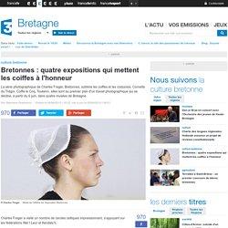 Bretonnes : quatre expositions qui mettent les coiffes à l'honneur