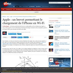 Apple : un brevet permettant le chargement de l'iPhone en Wi-Fi - ZDNet