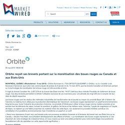 Orbite reçoit ses brevets portant sur la monétisation des boues rouges au Canada et aux Etats-Unis