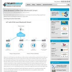 IPv6-Brewed Coffee Over Bluetooth Smart - Team ARIN