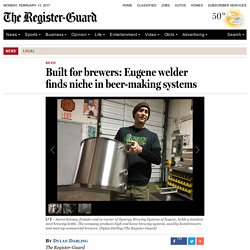 Built for brewers: Eugene welder finds niche in beer-making systems