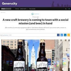 A new craft brewery is coming to town with a social mission (and beer) in hand - Generocity Philly