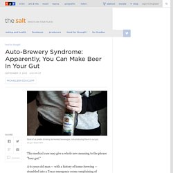 Auto-Brewery Syndrome: Apparently, You Can Make Beer In Your Gut : The Salt