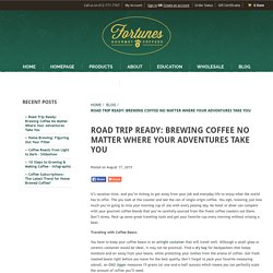 Road Trip Ready: Brewing Coffee No Matter Where Your Adventures Take You