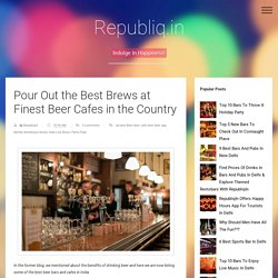 Pour Out the Best Brews at Finest Beer Cafes in the Country