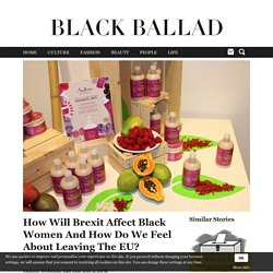 How Will Brexit Affect Black Women And How Do We Feel About Leaving The EU?
