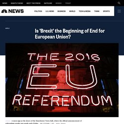 Is 'Brexit' the Beginning of End for European Union?