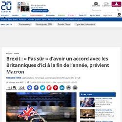Brexit: «Pas sûr» d'avoir un accord avec les Britanniques d'ici à la fin de l'année, prévient Macron