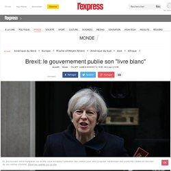 """Brexit: le gouvernement publie son """"livre blanc"""""""