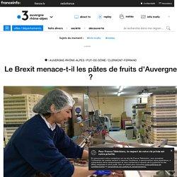 Le Brexit menace-t-il les pâtes de fruits d'Auvergne ?
