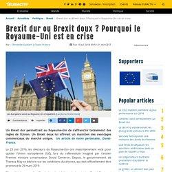 Brexit dur ou Brexit doux? Pourquoi le Royaume-Uni est en crise