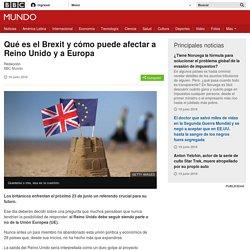 Qué es el Brexit y cómo puede afectar a Reino Unido y a Europa - BBC Mundo