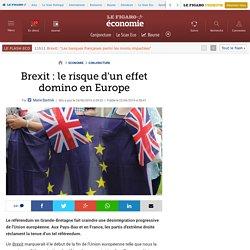 Le Figaro - Brexit : le risque d'un effet domino en Europe