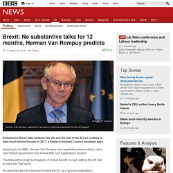 Brexit: No substantive talks for 12 months, Herman Van Rompuy predicts