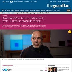 Brian Eno: 'We've been in decline for 40 years – Trump is a chance to rethink