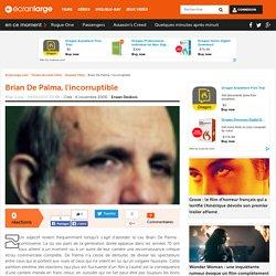 Brian De Palma, l'incorruptible - Dossier Film