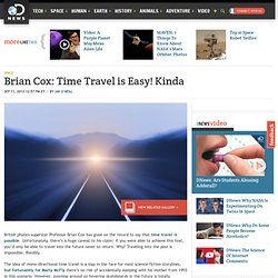 Brian Cox: Time Travel is Easy! Kinda