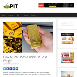 How Much Does A Brick Of Gold Weigh - ProInvestorTips