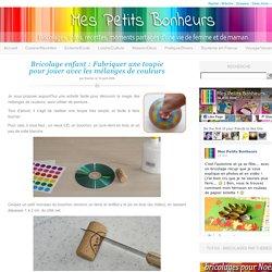 Bricolage enfant : Fabriquer une toupie pour jouer avec les mélanges de couleurs