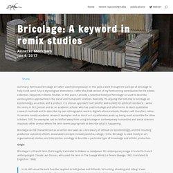 Bricolage: A keyword in remix studies - Annette Markham