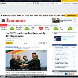 Les BRICS ont lancé leur banque de développement