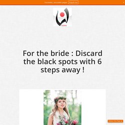 For the bride : Discard the black spots with 6 steps away !