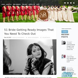 Bride Getting Ready Images That You Need to Check out