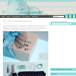 DIY | will you be my bridesmaid? « Something Turquoise {daily bridal inspiration}