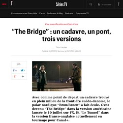 """The Bridge"" : un cadavre, un pont, trois versions"