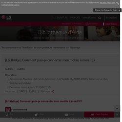 LG [LG Bridge] Comment puis-je connecter mon mobile à mon PC?