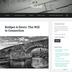 Bridges & Doors: The Will to Connection – Threshold