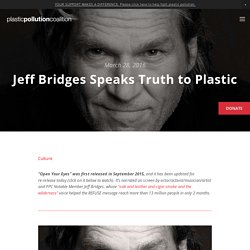 Jeff Bridges Speaks Truth to Plastic — Plastic Pollution Coalition