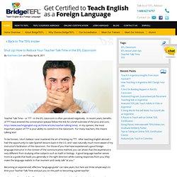 www.bridgetefl.com/shut-up-how-to-reduce-your-teacher-talk-time-in-the-efl-classroom/