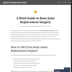 A Brief Guide to Knee Joint Replacement Surgery – spineorthopediccenter