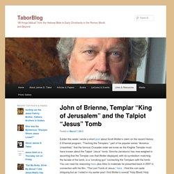 """John of Brienne, Templar """"King of Jerusalem"""" and the Talpiot """"Jesus"""" Tomb"""