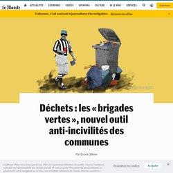 LE MONDE 19/02/20 Déchets : les « brigades vertes », nouvel outil anti-incivilités des communes