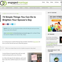 74 Simple Things You Can Do to Brighten Your Spouse's Day | Engaged Marriage