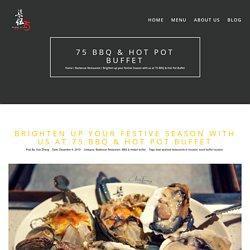 Brighten up your Festive Season with us at 75 BBQ & Hot Pot Buffet - 75 BBQ & HOT POT BUFFET