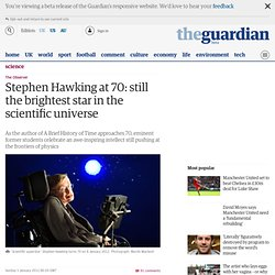 Stephen Hawking at 70: still the brightest star in the scientific universe