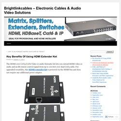 Key Benefits Of Using HDMI Extender Ket